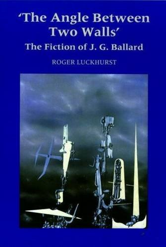 THE ANGLE BETWEEN TWO WALLS The Fiction of J GBallard